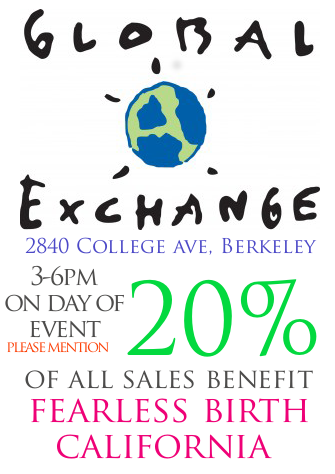 One the day of the event, 3-6pm, Global Exchange will give 20% of all sales to Benefit Fearless Birth California