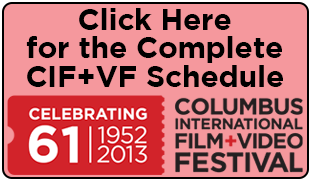 Click Here for the Complete Columbus International Film + Video Festival Schedule